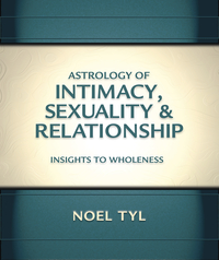 Astrology of Intimacy, Sexuality & Relationship by Noel Tyl