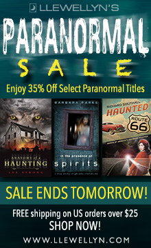 Save 35% on Select Titles During Llewellyn's Paranormal Sale! Sale Ends Tomorrow! Free Shipping on U.S. Orders Over $25! Shop Now!