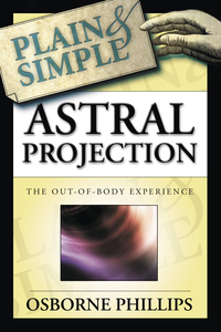 Astral Projection Plain & Simple, by Osborne Philips