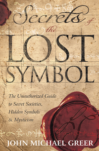 Secrets of the Lost Symbol, by John Michael Greer