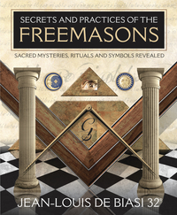 Secrets and Practices of the Freemasons, by Jean-Louis de Biasi