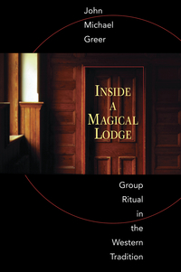 Inside a Magical Lodge, by John Michael Greer