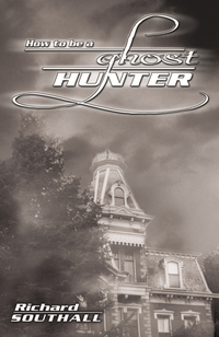 How to Be a Ghost Hunter, by Richard Southall
