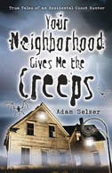 Your Neighborhood Gives Me the Creeps, by Adam Selzer