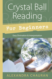 Crystal Ball Reading for Beginners, by Alexandra Chauran
