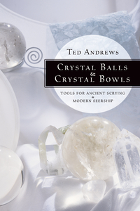 Crystal Balls & Crystal Bowls, by Ted Andrews