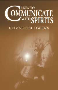 How to Communicate with Spirits, by Elizabeth Owens