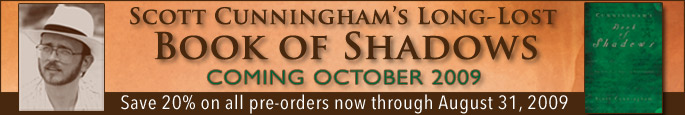 Save 20% on all pre-orders of the forthcoming Cunningham's Book of Shadows now through August 31st, 2009.