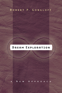 Dream Exploration, by Robert P. Gongloff