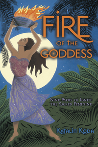 Fire of the Goddess, by Katalin Koda