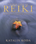 Sacred Path of Reiki, by Katalin Koda