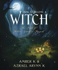 How to Become a Witch, by Amber K and Azrael Arynn K