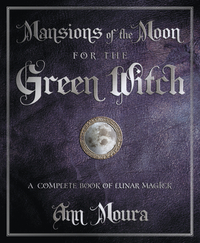 Mansions of the Moon for the Green Witch, by Ann Moura