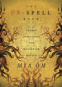 The Un-Spell Book, by Maya Om