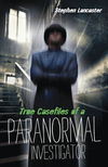 True Casefiles of a Paranormal Investigator