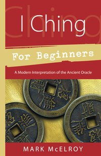 I Ching for Beginners, by  Mark McElroy