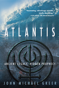 Atlantis: Ancient Legacy, Hidden Prophecy, by John Michael Greer