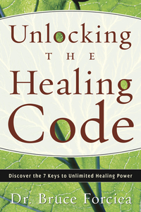 Unlocking the Healing Code, by Bruce Forciea
