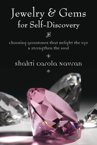Jewelry & Gems for Self-Discovery, by Shakti Carola Navran