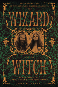 The Wizard and the Witch, by John C. Sulak, Oberon Zell, and Morning Glory Zell