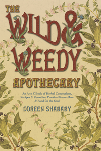 The Wild & Weedy Apothecary, by Doreen Shababy