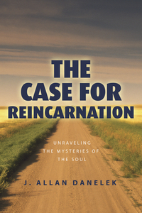 The Case for Reincarnation, by J. Allan Danelek
