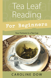 Tea Leaf Reading for Beginners, by Carol Dow