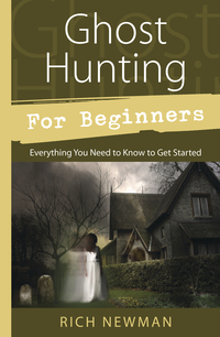 Ghost Hunting for Beginners, by Rich Newman