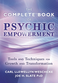 The Llewellyn Complete Book of Psychic Empowerment, by Carl Llewellyn Weschcke & Joe H. Slate, Ph.D.