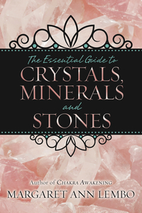 The Essential Guide to Crystals, Minerals, and Gems, by Margaret Ann Lembo