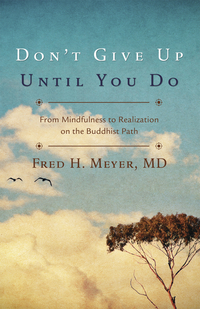 Don't Give Up Until You Do, by Fred H. Meyer, M.D.
