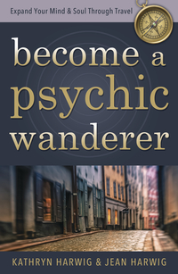 Become a Psychic Wanderer, by Kathryn Harwig & Jean Harwig