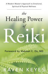 The Healing Power of Reiki, by Raven Keyes