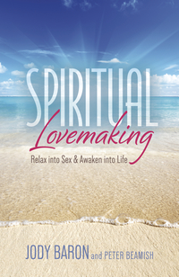 Spiritual Lovemaking, by Jody Baron & Peter Beamish