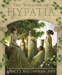 The Wisdom of Hypatia, by Bruce MacLennan, Ph.D.