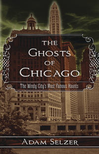 The Ghosts of Chicago, by Adam Selzer