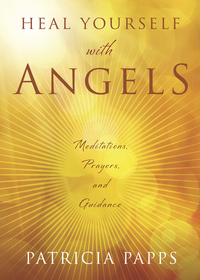 Heal Yourself With Angels, by Patricia Papps