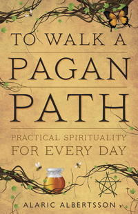 To Walk a Pagan's Path, by Alaric Albertsson