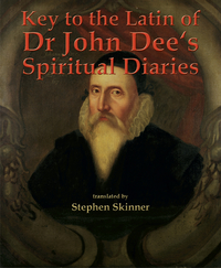 Key to the Latin of Dr. John Dee's Spiritual Diaries, by Stephen Skinner