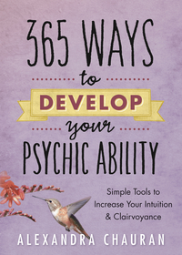 365 Ways to Develop Your Psychic Ability, by Alexandra Chauran