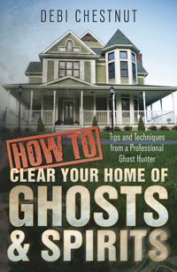 How to Clear Your Home of Ghosts & Spirits
