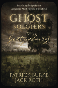 Ghost Soldiers of Gettysburg, by Patrick Burke & Jack Roth