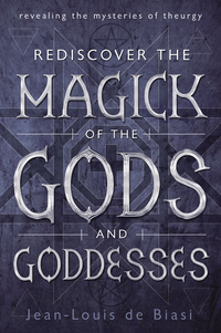 Rediscover the Magick of the Gods and Goddesses, by Jean-Louis de Biasi