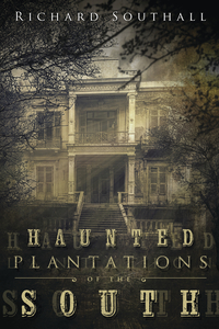 Haunted Plantations of the South, by Richard Southall