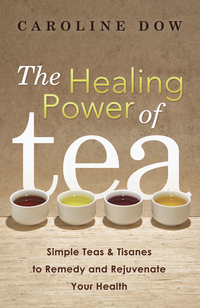 The Healing Power of Tea, by Caroline Dow