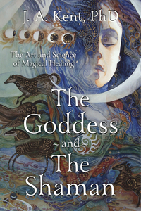 The Goddess and the Shaman, by J.A. Kent, PhD