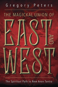 The Magickal Union of East and West, by Gregory Peters