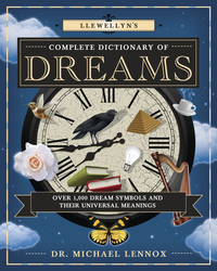 Llewellyn's Complete Dictionary of Dreams, by Dr. Michael Lennox