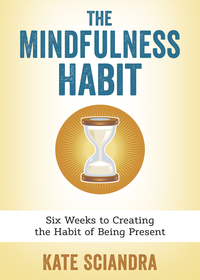 The Mindfulness Habit, by Kate Sciandra