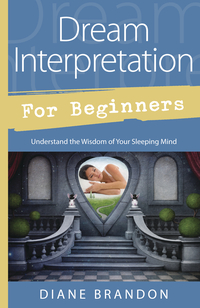 Dream Interpretation for Beginners, by Diane Brandon